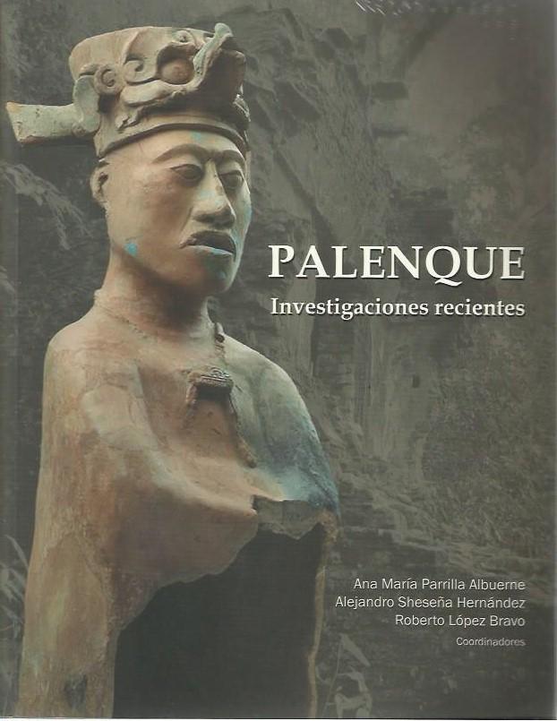010. LIBRO, Palenque, arqueologia, cultura maya, historia de chiapas, Ana Maria Parrilla, Alejandro Sheseña