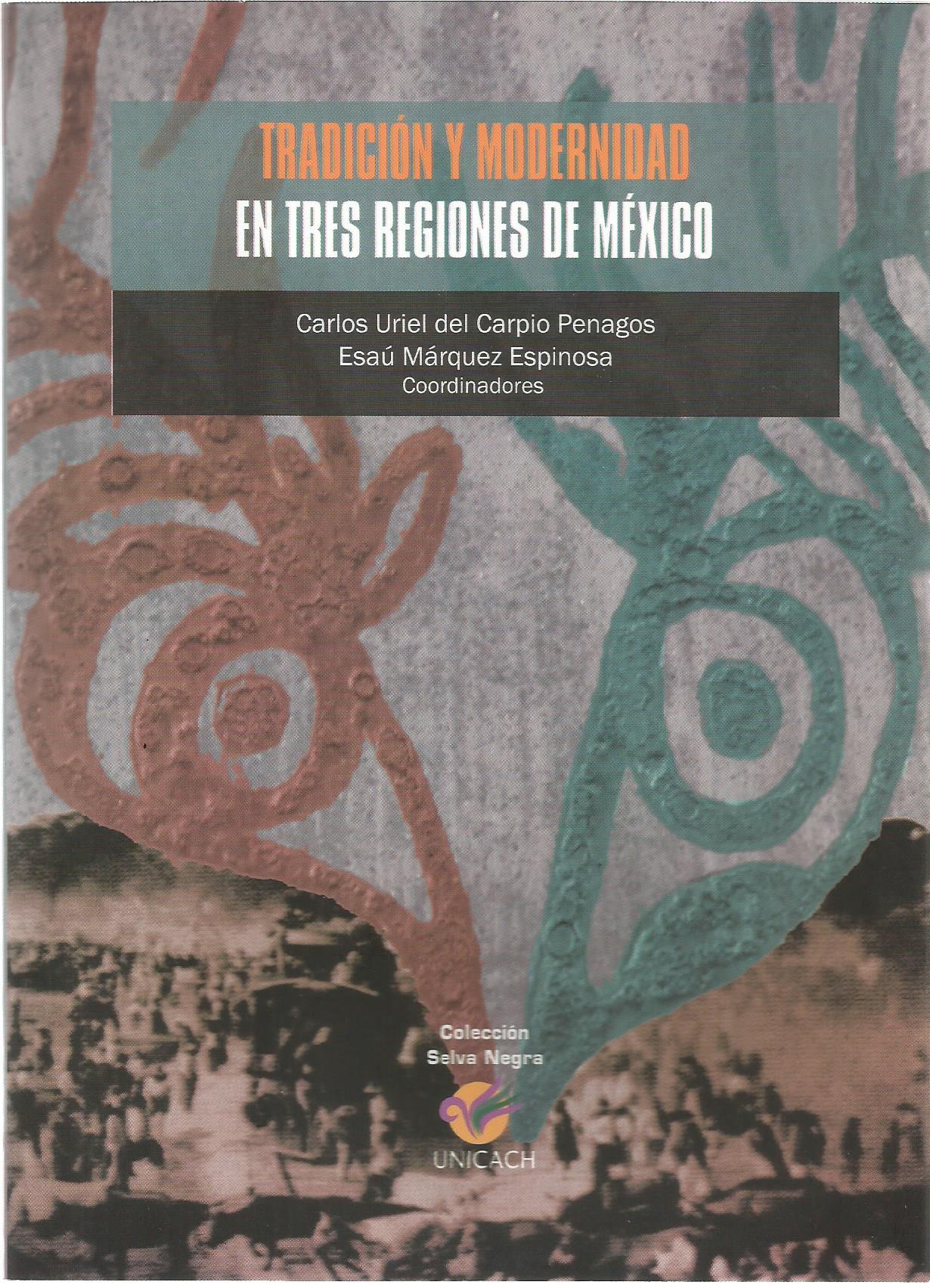 6. LIBRO, Tradicion y modernidad, historia de Chiapas, Carlos Uriel del Carpio, Esau Marquez