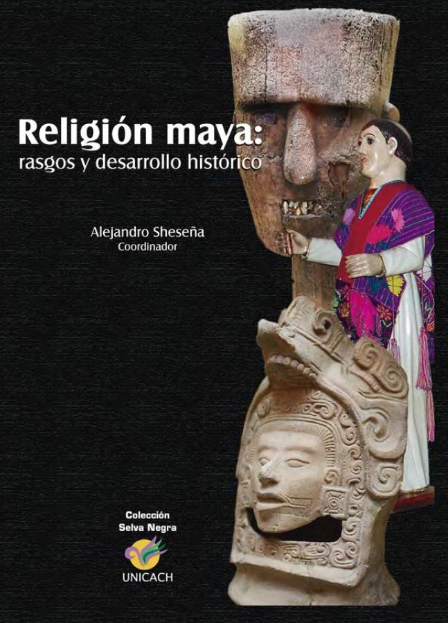 8. LIBRO, Religion maya, desarrollo historico, historia de Chiapas, cultura maya, Alejandro Sheseña